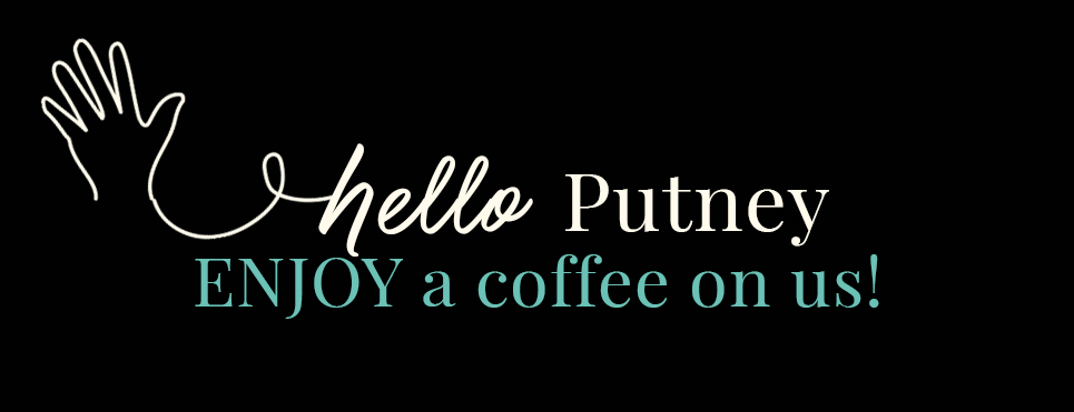 Hello Putney - Enjoy a Coffee on us!